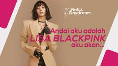 Jadi Lisa Blackpink, Gimana Sih Rasanya? | Fimela Daydream