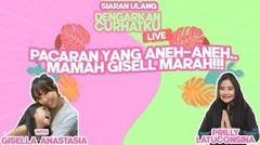 PACARAN YANG ANEH-ANEH.. MAMAH GISELL MARAH!!! | DENGARKAN CURHATKU LIVE - GISELL ANASTASIA