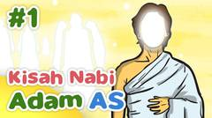 Kisah Nabi Adam AS Awal Penciptaan Makhluk Allah SWT - Kartun Anak Muslim