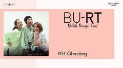 BU RT! (Butuh Rumpi Tau!) - #15 Ghosting