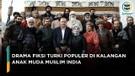 Film Drama Fiksi Turki Populer di Kalangan Anak Muda Muslim India