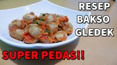RESEP CARA MEMBUAT BAKSO GLEDEK SUPER PEDAS