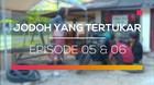 Jodoh yang Tertukar - Episode 05 dan 06