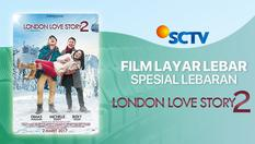 Film SCTV Spesial Lebaran  -  London Love Story 2