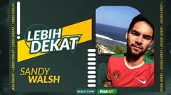 Lebih Dekat dengan Sandy Walsh (Part 2), Beragam Alasan untuk Bisa Bela Timnas Indonesia