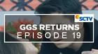 GGS Returns - Episode 19