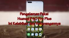 Pengalaman Memakai Huawei P40 Pro Plus, Ini Kelebihan dan Kekurangannya