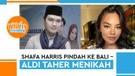 Shafa Harris Pindah Ke Bali – Aldi Taher Sebut Luna Maya & Ariel NOAH