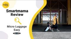 Smartmama: Review Micro Luggage Eazy