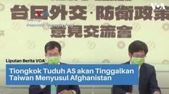 Tiongkok Tuduh AS akan Tinggalkan Taiwan Menyusul Afghanistan