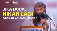 Jika duda Lebih Baik Nikah Lagi atau Membesarkan Anak - Ustadz Syafiq Riza Basalamah, M.A.