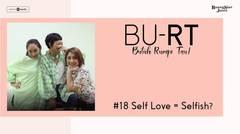 BU  RT! (Butuh Rumpi Tau!) - #18 Self Love = Selfish