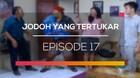 Jodoh yang Tertukar - Episode 17