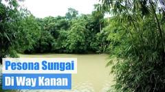 Indahnya Pesona Alam Pinggiran Sungai Di Way Kanan Lampung