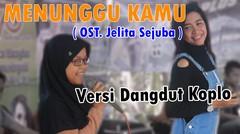 MENUNGGU KAMU Versi Dangdut Koplo (OST. Jelita Sejuba ) Live Mojokerto