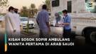 Kisah Muslimah Pertama yang Menjadi Sopir Ambulans di Arab Saudi