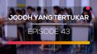 Jodoh Yang Tertukar - Episode 43