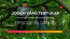 Jodoh Yang Tertukar - Episode 18 dan 19