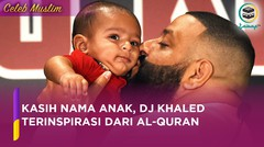 Al-Quran Menjadi Inspirasi Nama Anak DJ Khaled