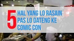 5 Hal Yang Lo Rasain Pas Lo Dateng Ke Comic Con