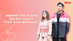 Behind The Scene  Secret Party Tak Bisa Bersama