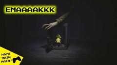 EMAAAAK - Little Nightmares Indonesia #5