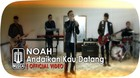 NOAH - Andaikan Kau Datang (Official Video)