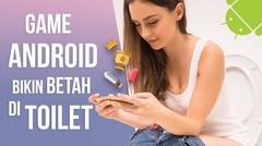 5 Game Android Terbaik yang Bikin Kamu Betah di Toilet