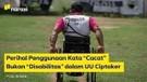 Perihal Penggunaan Kata ''Cacat'' Bukan ''Disabilitas'' dalam UU Ciptaker