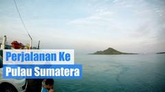 Perjalanan Menuju Pulau Sumatera - Lampung Utara