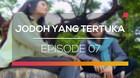 Jodoh yang Tertukar - Episode 07