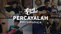 Last Child #DiRumahAja - Percayalah
