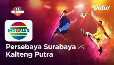 Indosiar - Persebaya vs Kalteng Putra - Shopee Liga 1