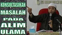 Konsultasi hanya pada Alim Ulama - Ustadz Khalid Basalamah