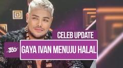 Celeb Update! Menuju Halal, Ini Penampilan Baru Ivan Gunawan