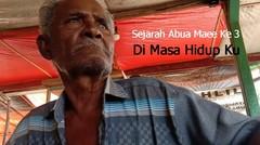 Sejarah  Abua Maee ke 3 - Di Masa Hidup Ku part 1