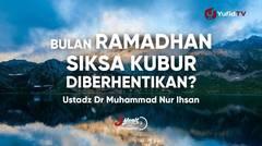 Bulan Ramadhan, Siksa Kubur Diberhentikan? - Ustadz Dr Muhammad Nur Ihsan