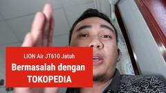 Lion Air JT610 Jatuh dan papih bermasalah sama TOKOPEDIA