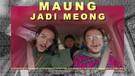MAUNG JADI MEONG | CIGADUNG
