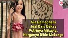 Nia Ramadhani Jual Baju Bekas Putrinya Mikayla,Harganya Bikin Netizen Melongo