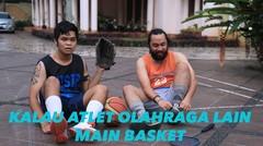 Kalau Atlet Olahraga Lain Main Basket