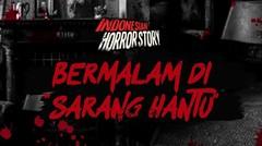 "BERMALAM DI ""SARANG HANTU"" - INDONESIAN HORROR STORY #13"