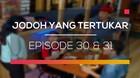Jodoh Yang Tertukar - Episode 30 dan 31