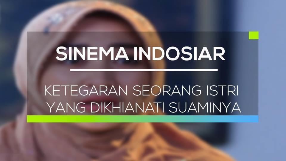 Sinema Indosiar - Ketegaran Seorang Istri Yang Dikhianati Suaminya