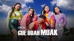 Dycal - Gue Udah Muak (Official Music Video)