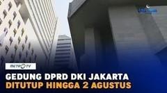 Gedung DPRD DKI Jakarta Ditutup Hingga 2 Agustus