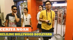 Cerita Noah  -  Keliling Hollywood Boulevard ( Episode 7 )
