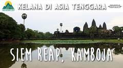 Kelana di Asia Tenggara - Siem Reap, Kamboja (Episode 3)