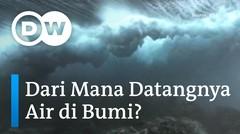 Now You Know - Dari mana datangnya air di bumi?
