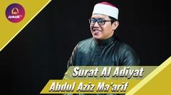 Lantunan Alquran Indah oleh Abdul Aziz Ma'arif - Surat Al Adiyat